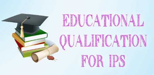 Educational Qualification for IPS