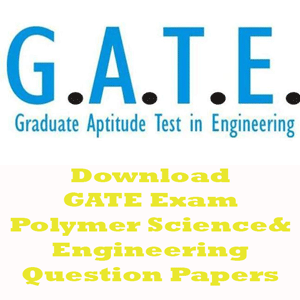 GATE Polymer Science and Engineering Question Papers